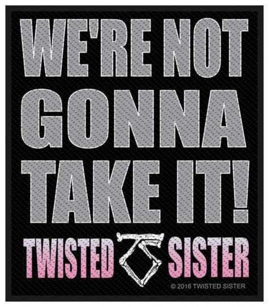 TWISTED SISTER - We´re Not Gonna Take It Patch Aufnäher