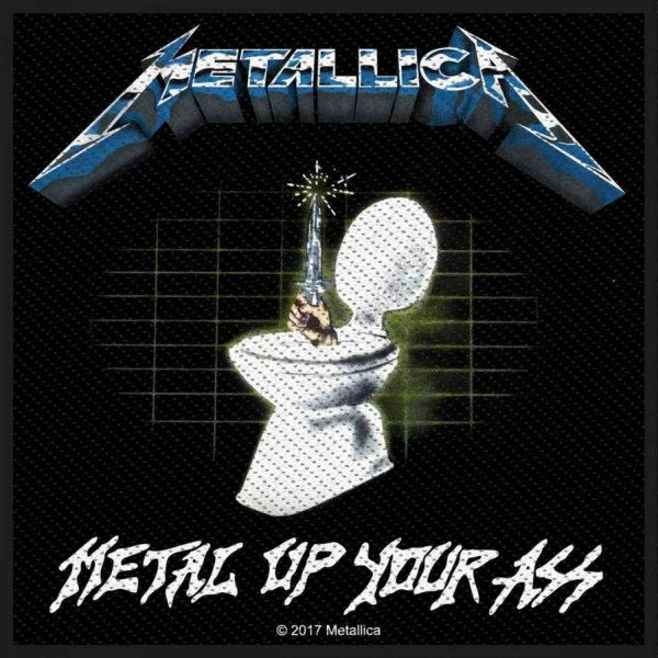 METALLICA - Metal Up Your Ass Patch Aufnäher